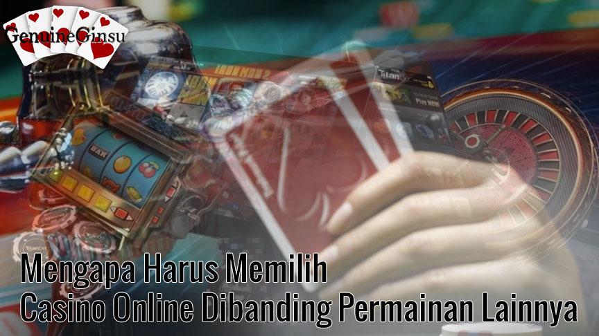 Casino Online Dibanding Permainan Lainnya - GenuineGinsu